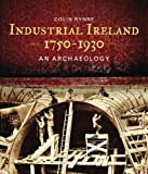 Industrial Ireland 1750-1930, Colin Rynne, 1905172044