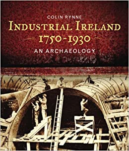 Book Industrial Ireland 1750 - 1930: An Archaeology