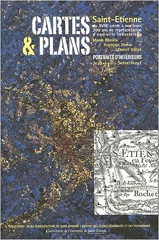 Cartes et Plans : Saint-Etienne du XVIIIe siècle à nos jours, 200 ans de représentation d'une ville industrielle epub, pdf