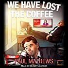 We Have Lost the Coffee: We Have Lost Series, Book 3 Hörbuch von Paul Mathews Gesprochen von: Gildart Jackson