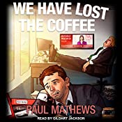 We Have Lost the Coffee: We Have Lost Series, Book 3 | Paul Mathews