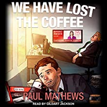 We Have Lost the Coffee: We Have Lost Series, Book 3 Audiobook by Paul Mathews Narrated by Gildart Jackson