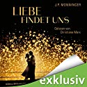 Liebe findet uns Audiobook by J. P. Monninger Narrated by Christiane Marx