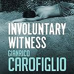 Involuntary Witness: Guido Guerrieri Series, Book 1 | Gianrico Carofiglio