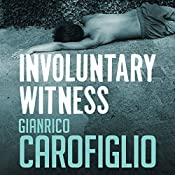 Involuntary Witness: Guido Guerrieri Series, Book 1 | Gianrico Carofiglio