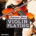 Improve Your Violin Playing: Master the Violin with Subliminal Messages Speech by  Subliminal Guru Narrated by  Subliminal Guru