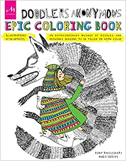 Doodlers Anonymous Epic Coloring Book An Extraordinary Mashup Of Doodles And Drawings Begging To Be Filled In With Color Rony Tako Hugo Seijas