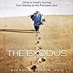 Finding Jesus in the Exodus: Christ in Israel's Journey from Slavery to the Promised Land | Nicholas Perrin