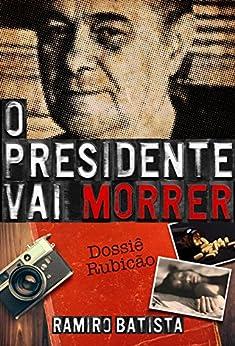 O Presidente Vai Morrer por [Batista, Ramiro]