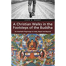A Christian Walks in the Footsteps of the Buddha: An Interfaith Pilgrimage to India, Nepal and Beyond