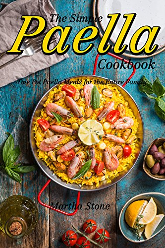 The Simple Paella Cookbook: One Pot Paella Meals for the Entire Family by Martha Stone