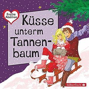 Küsse unterm Tannenbaum (Freche Mädchen) Hörbuch