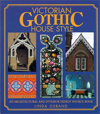 Victorian Gothic House Style  An Architectural And Interior Design Source Book