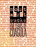 img - for Most Art Sucks: Coagula Art Journal and the Art of the 1990's book / textbook / text book