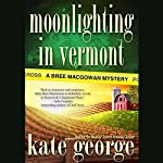 Moonlighting in Vermont: A Bree MacGowan Mystery | Kate George