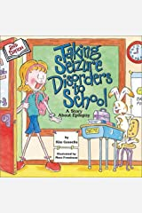 Taking Seizure Disorders to School: A Story About Epilepsy (Special Kids in School) Paperback