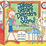 Taking Seizure Disorders to School, Kim Gosselin, 1891383167