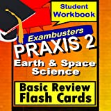 PRAXIS 2 Earth/Space Sciences--General Science Review Test Prep Flashcards--PRAXIS Study Guide (Exambusters PRAXIS 2 Study Guide Book 1)