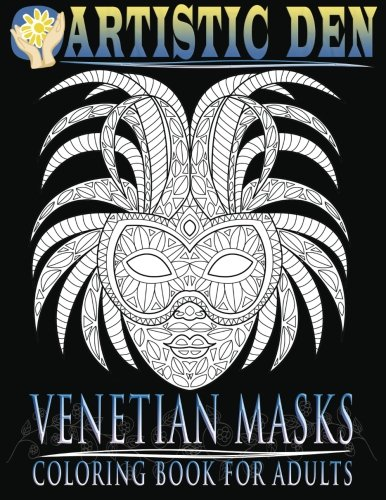 Venetian Masks Coloring Book For Adults: Unique Floral Tangle Venetian Mask Designs (Floral Tangle Art Therapy 5) (Volume 5)