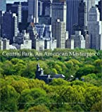Central Park, An American Masterpiece: A Comprehensive History of the Nation s First Urban Park
