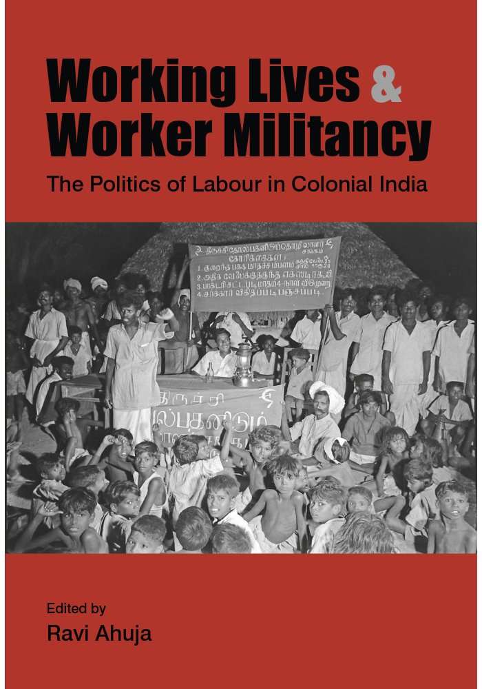 Read Online Working Lives and Worker Militancy: The Politics of Labour in Colonial India PDF