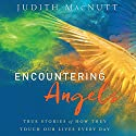 Encountering Angels: True Stories of How They Touch Our Lives Every Day Hörbuch von Judith MacNutt Gesprochen von: Patty Fogarty