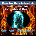 Psycho Proctologists and the Flaming Buttholes of Doom: Psycho Proctologists, Book 1 | W. W. Pecker