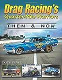 Drag Racing's Quarter-Mile Warriors: Then & Now (Cartech)
