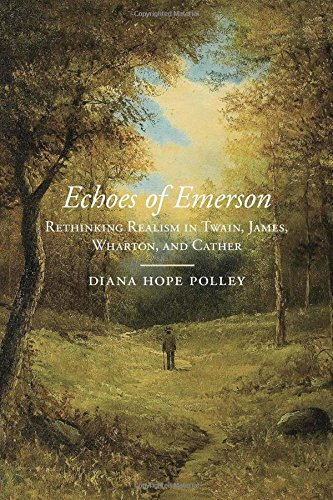 Echoes of Emerson: Rethinking Realism in Twain, James, Wharton, and Cather (Amer Lit Realism & Naturalism)