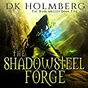 The Shadowsteel Forge: The Dark Ability, Book 5 Audiobook by D. K. Holmberg Narrated by Vikas Adam
