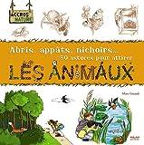 """Afficher """"Abris, appâts, nichoirs, 50 astuces pour attirer les animaux"""""""