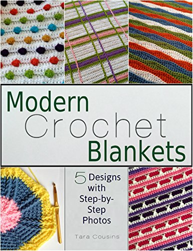 Modern Crochet Blankets: 5 Designs with Step-by-Step Photos (Tiger Road Crafts Book 12) by [Cousins, Tara]