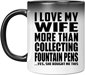 I Love My Wife More Than Collecting Fountain Pens - 11oz Color Changing Mug Magic Tea-Cup Heat Sensitive - Idea for Husband Him Men Man He from Wife Birthday Christmas Thanksgiving Anniversary