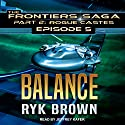 Balance: Frontiers Saga, Part 2: Rogue Castes, Episode 5 Audiobook by Ryk Brown Narrated by Jeffrey Kafer