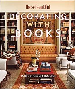 Decorating With Books House Beautiful By Marie Proeller Hueston 2006 06 28 Amazon Com Books