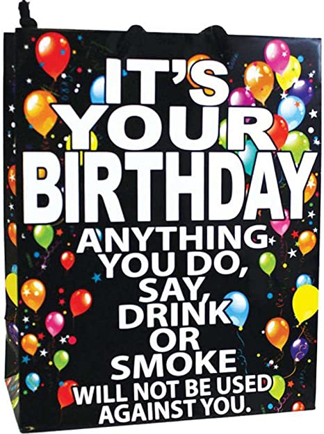 Gift Bag IT'S YOUR BIRTHDAY ANYTHING YOU DO SAY DRINK OR SMOKE WILL NOT BE USED