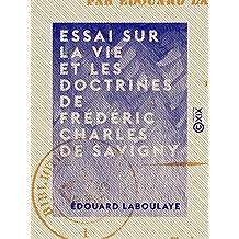 Essai sur la vie et les doctrines de Frédéric Charles de Savigny (French Edition)