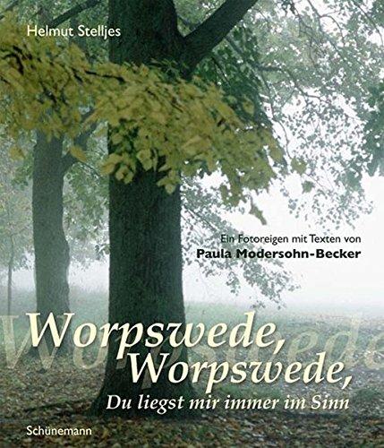 Worpswede, Worpswede, Du liegst mir immer im Sinn: Ein Fotoreigen mit Texten von Paula Modersohn-Becker