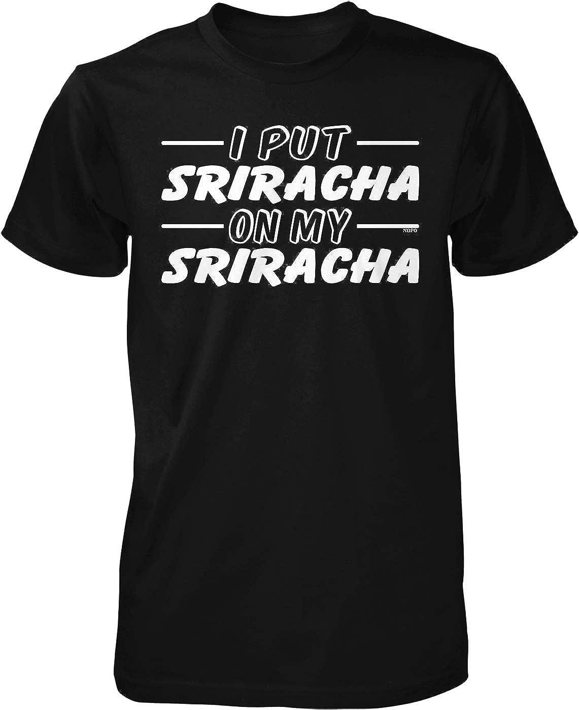 NOFO Clothing Co I Put Sriracha on My Sriracha Men's T-Shirt