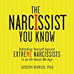 The Narcissist You Know: Defending Yourself Against Extreme Narcissists in an All-About-Me Age | Joseph Burgo Ph.D.