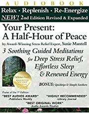 Your Present: A Half-Hour of Peace, 2nd Edition Revised and Expanded: 3 Soothing Guided Meditations for Deep Stress Relief, Effortless Sleep & Renewed Energy