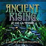 Ancient Rising: The Rise of the Ancients Saga, Book 1 | J. C. De La Torre