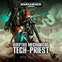 Adeptus Mechanicus: Tech-Priest: Warhammer 40,000 Audiobook by Rob Sanders Narrated by Toby Longworth