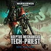 Tech-Priest: Warhammer 40,000: Adeptus Mechanicus, Book 2 | Rob Sanders