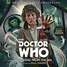 Doctor Who: The Thing from the Sea: 4th Doctor Audio Original Audiobook by Paul Magrs Narrated by Susan Jameson