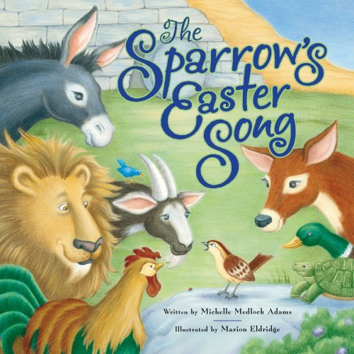 The Sparrow's Easter Song by Michelle Medlock Adams (2009-02-01)