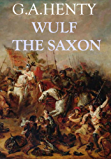 Wulf the Saxon (Annotated with Historical Overview): A Story of the Norman Conquest