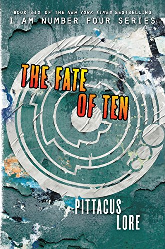 The Fate of Ten (Lorien Legacies Book 6)