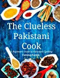 The Clueless Pakistani Cook: A Beginners Guide to Pakistani Cooking