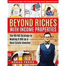 Beyond Riches with Income Properties: The 90/90 Strategy to Making it BIG as a Real Estate Investor